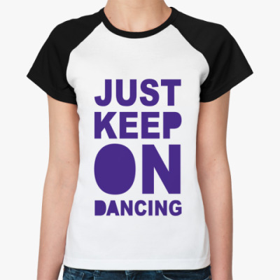 Женская футболка реглан Танцуй!