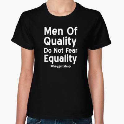 Женская футболка Men Of Quality Do Not Fear Equality