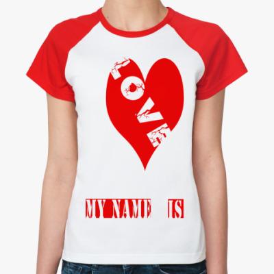 Женская футболка реглан Меня зовут ЛЮБОВЬ..