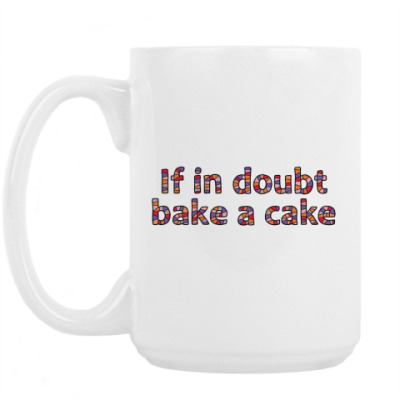 Кружка if in doubt bake a cake