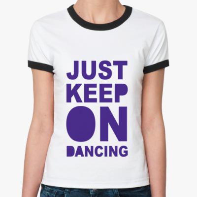 Женская футболка Ringer-T Keep On Dancing