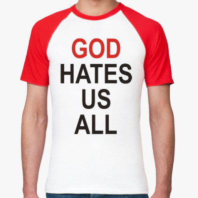 Футболка реглан Бог ненавидит нас всех