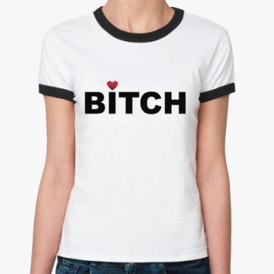Женская футболка Ringer-T Bitch (жен.RT)