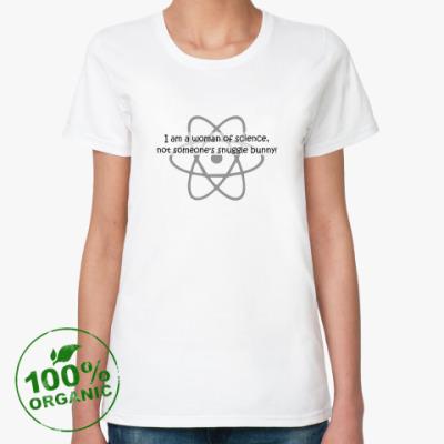 Женская футболка из органик-хлопка  Я - ученый!