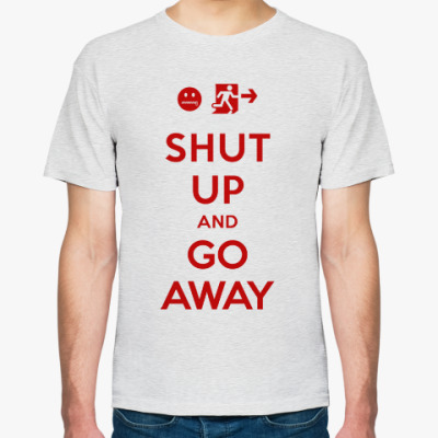 Футболка Shut up and go away