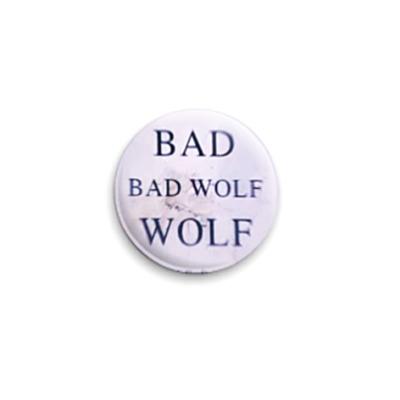 Значок 25мм Bad Wolf