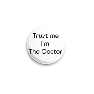 Значок 25мм Trust me I'm the Doctor