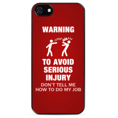 Чехол для iPhone To avoid injury - don't tell me how to do my job