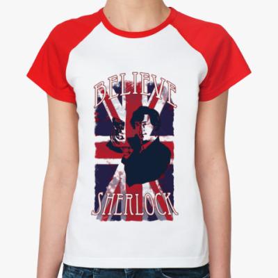 Женская футболка реглан Believe - Шерлок