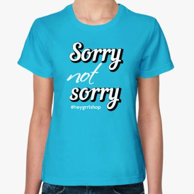 Женская футболка Sorry Not Sorry