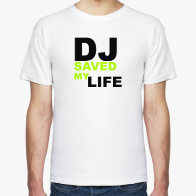 Футболка DJ SAVED MY LIFE