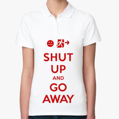 Женская рубашка поло Shut up and go away