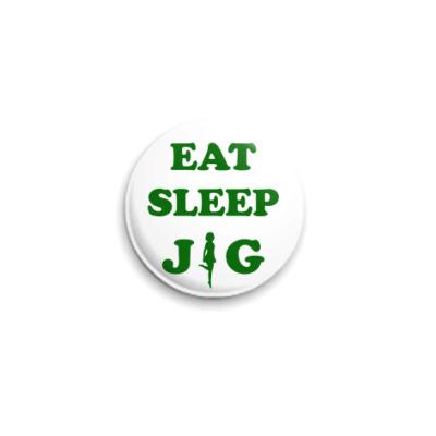 Значок 25мм Eat. Sleep. Jig