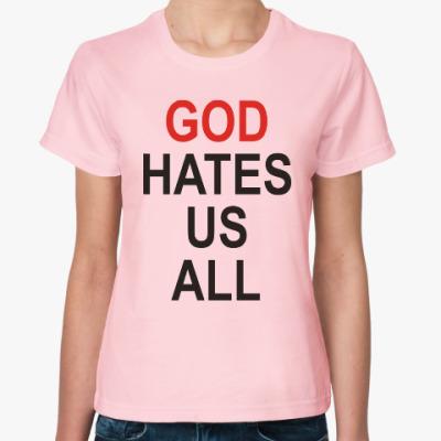 Женская футболка Бог ненавидит нас всех