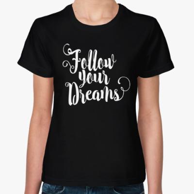 Женская футболка Follow your dreams