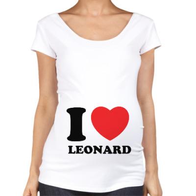 Футболка для беременных Люблю Леонарда