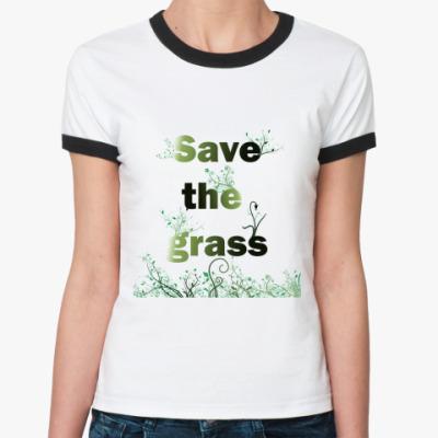 Женская футболка Ringer-T  'Спасите траву'