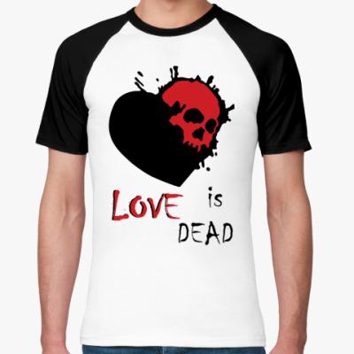 Футболка реглан Love is dead
