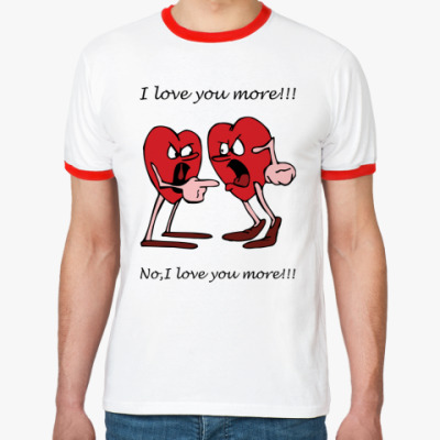 Футболка Ringer-T I love U more!