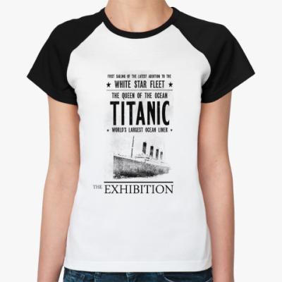 Женская футболка реглан Titanic-Exhibition