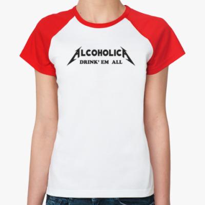 Женская футболка реглан  'AlcoholicA'