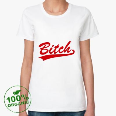 Женская футболка из органик-хлопка Bitch
