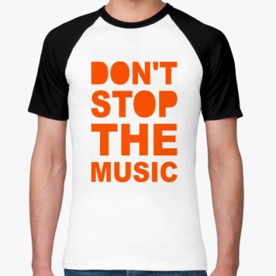 Футболка реглан Не останавливайте музыку!!!