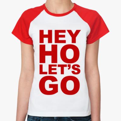 Женская футболка реглан HEY HO LET'S GO