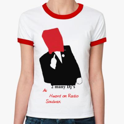 Женская футболка Ringer-T 2 MANY DJ'S