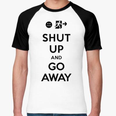 Футболка реглан Shut up and go away