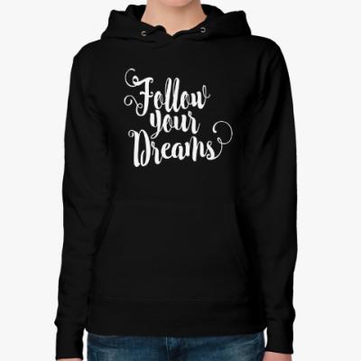 Женская толстовка худи Follow your dreams