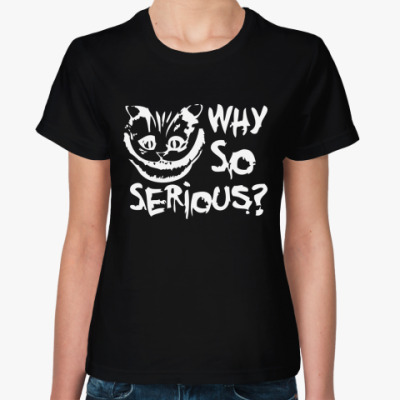 Женская футболка  Why so serious?