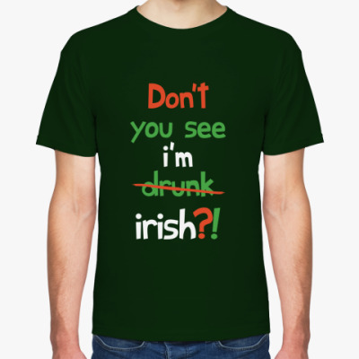 Футболка Don't you see I'm Irish?!
