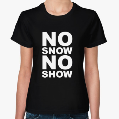 Женская футболка No snow, no show