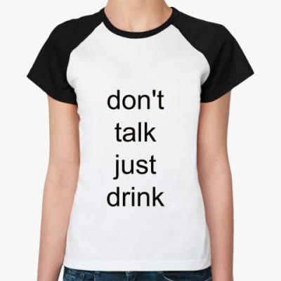 Женская футболка реглан   don't talk
