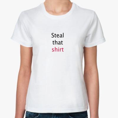 Классическая футболка Steal that shirt