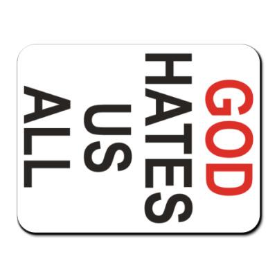 Коврик для мыши Бог ненавидит нас всех