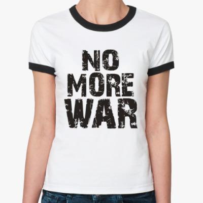Женская футболка Ringer-T Нет войне