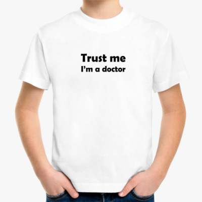 Детская футболка Trust me I'm a doctor