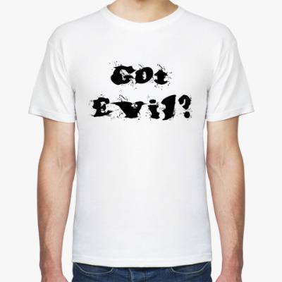 Футболка Got Evil?