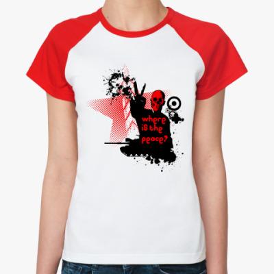Женская футболка реглан Where Is The Peace?