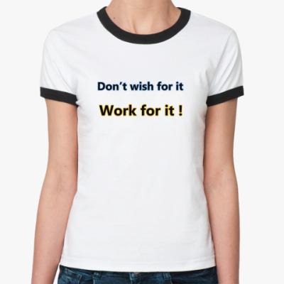 Женская футболка Ringer-T  Don't Wish..