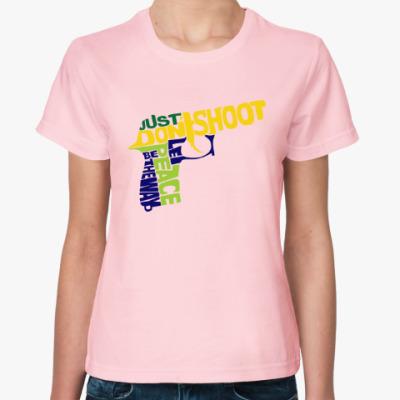 Женская футболка Не стрелять - путь к миру