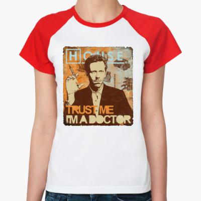 Женская футболка реглан Trust doctor House