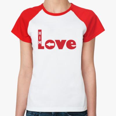 Женская футболка реглан Люблю его