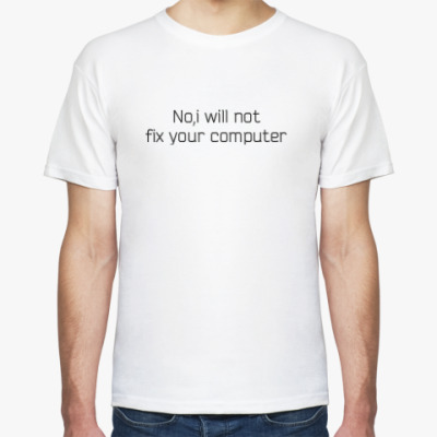 Футболка 'No, I will not fix your computer'