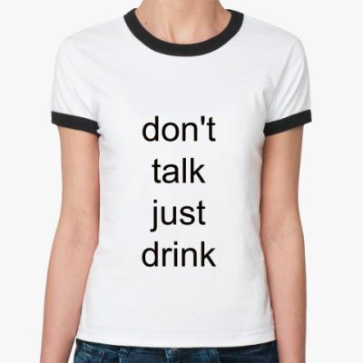 Женская футболка Ringer-T   don't talk