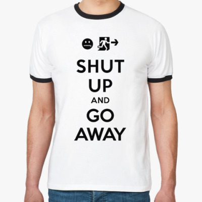 Футболка Ringer-T Shut up and go away