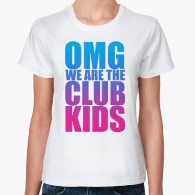 Классическая футболка OMG WE ARE CLUB KIDS