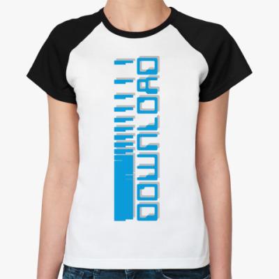 Женская футболка реглан  «DOWNLOAD»